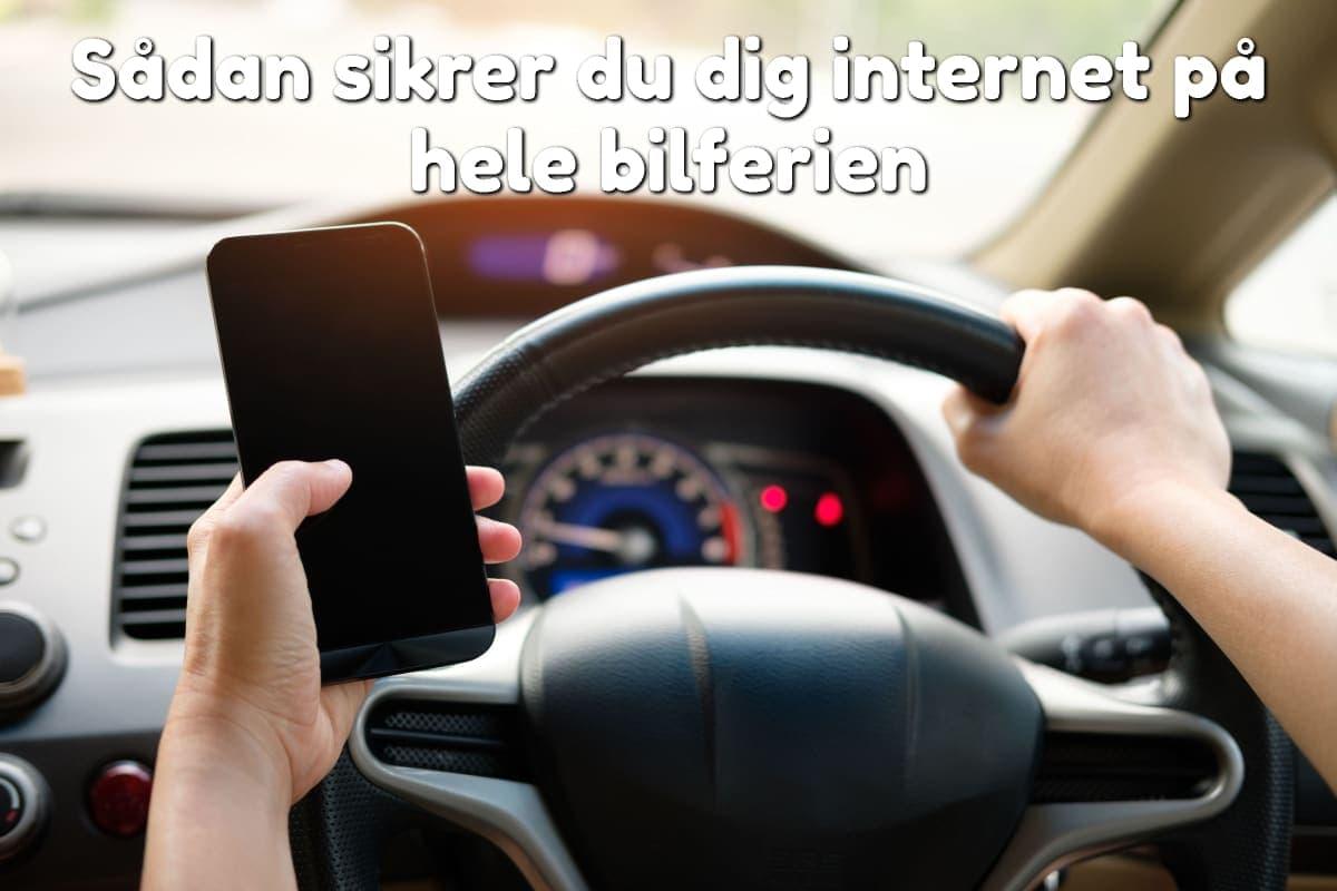 Sådan sikrer du dig internet på hele bilferien